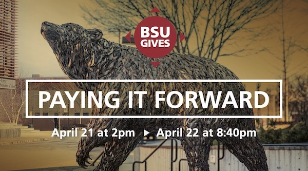 BSU Gives: Paying it Forward. April 21 at 2pm through april 22 at 8:40pm